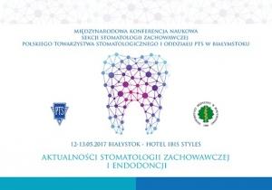 """Międzynarodowa Konferencja Naukowa Sekcji Stomatologii Zachowawczej Polskiego Towarzystwa Stomatologicznego """"Aktualności stomatologii zachowawczej i endodoncji"""","""