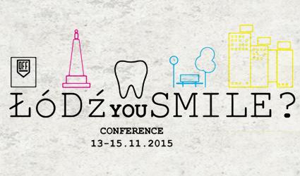 """""""ŁÓDŹ You SMILE?""""– ruszają zapisy na Konferencję"""