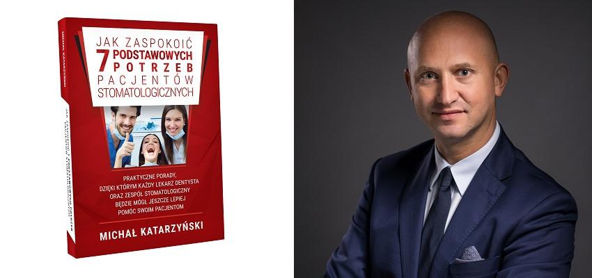 7 potrzeb pacjentów stomatologicznych –  wywiad z Michałem Katarzyńskim