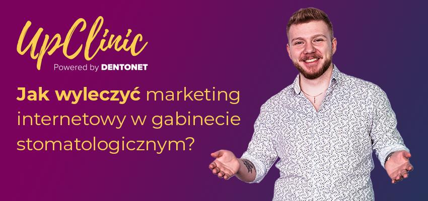 Jak wyleczyć marketing internetowy w gabinecie stomatologicznym?